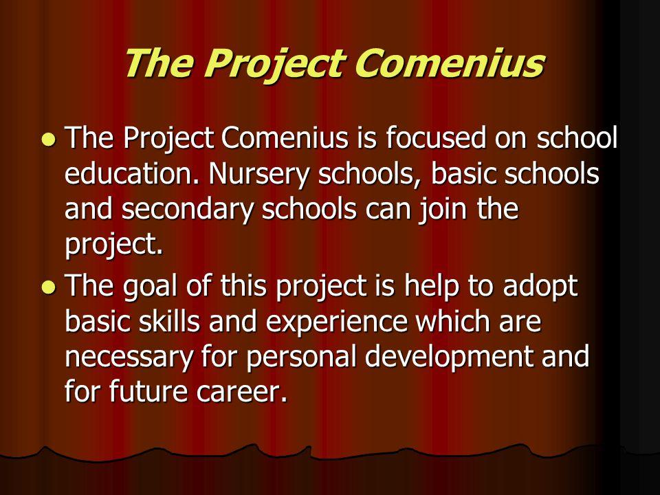 The Project Comenius The Project Comenius is focused on school education.
