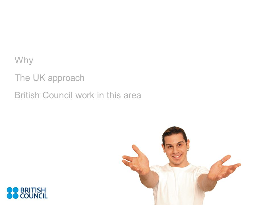 Why The UK approach British Council work in this area