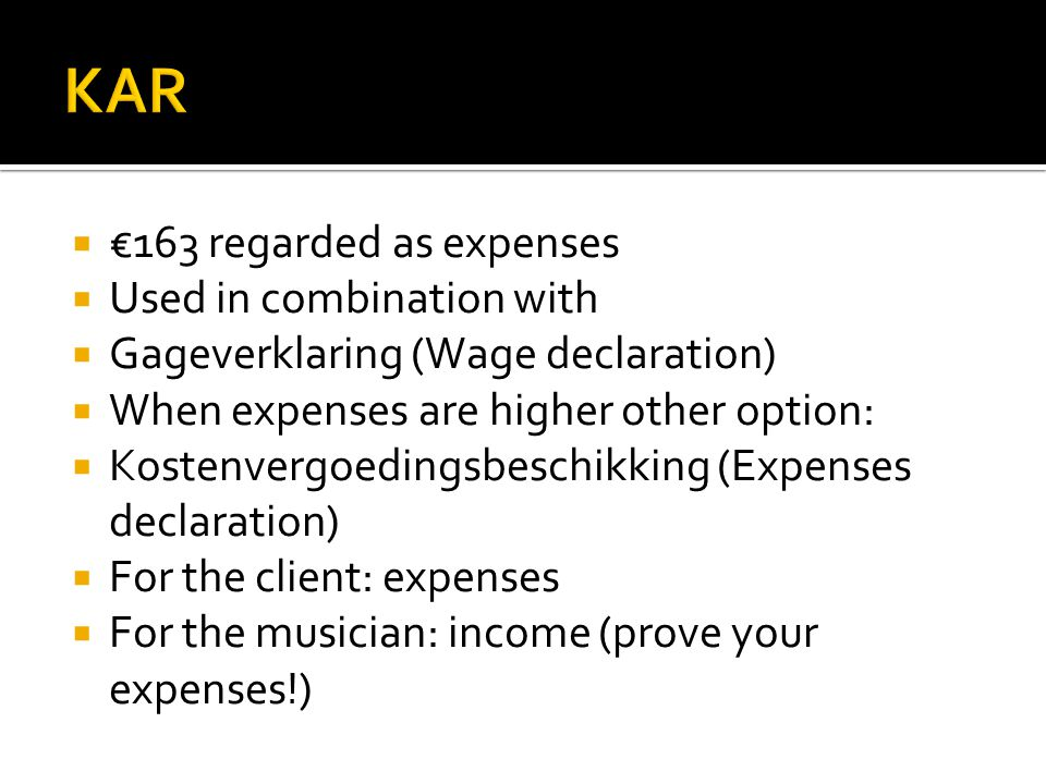  €163 regarded as expenses  Used in combination with  Gageverklaring (Wage declaration)  When expenses are higher other option:  Kostenvergoedingsbeschikking (Expenses declaration)  For the client: expenses  For the musician: income (prove your expenses!)