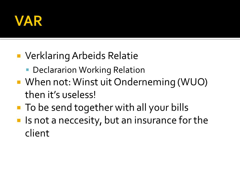  Verklaring Arbeids Relatie  Declararion Working Relation  When not: Winst uit Onderneming (WUO) then it's useless.