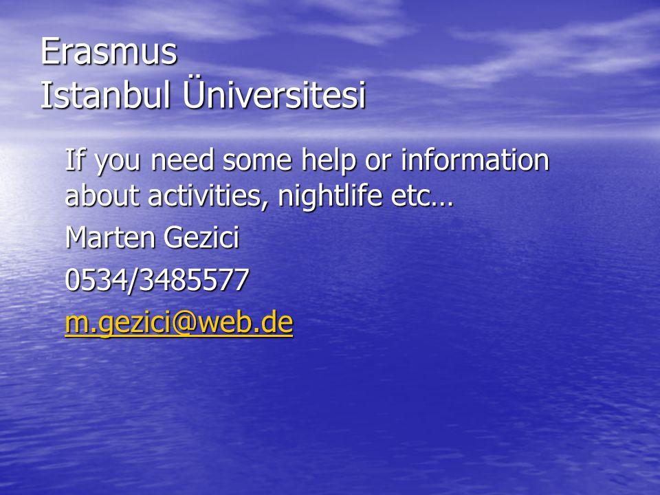 Erasmus Istanbul Üniversitesi If you need some help or information about activities, nightlife etc… Marten Gezici 0534/3485577 m.gezici@web.de