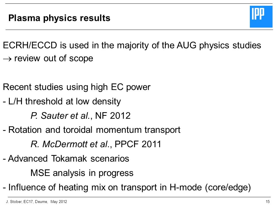 15J. Stober, EC17, Deurne, May 2012 Plasma physics results ECRH/ECCD is used in the majority of the AUG physics studies  review out of scope Recent s