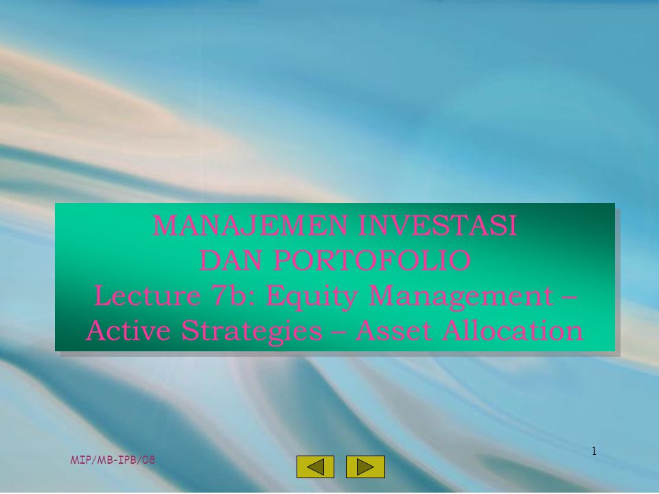 MIP/MB-IPB/08 1 MANAJEMEN INVESTASI DAN PORTOFOLIO Lecture 7b: Equity Management – Active Strategies – Asset Allocation