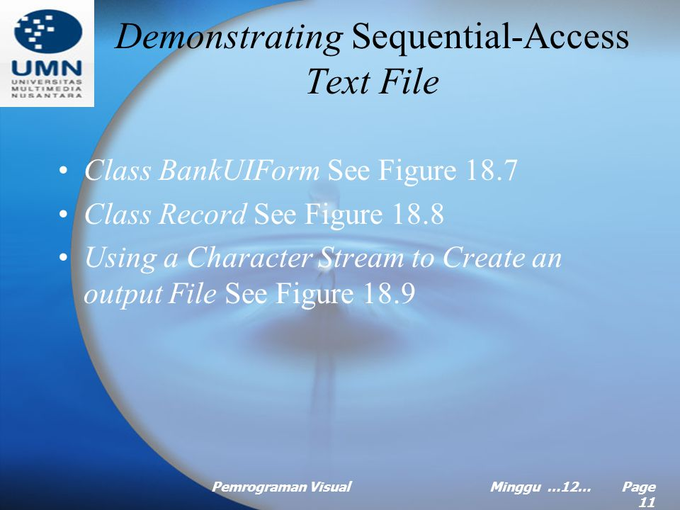 Pemrograman VisualMinggu …12… Page 10 Creating a Sequential-Access Text File Visual Basic Imposes no structure on files, so it does not recognize concepts like 'record .