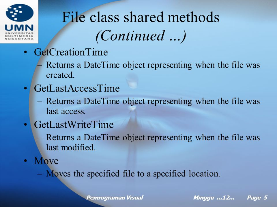 Pemrograman VisualMinggu …12… Page 4 File class shared methods AppendText –Return a streamwriter that appends text to an existing file or create a file if one does not exist.