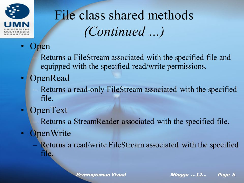 Pemrograman VisualMinggu …12… Page 5 File class shared methods (Continued …) GetCreationTime –Returns a DateTime object representing when the file was created.
