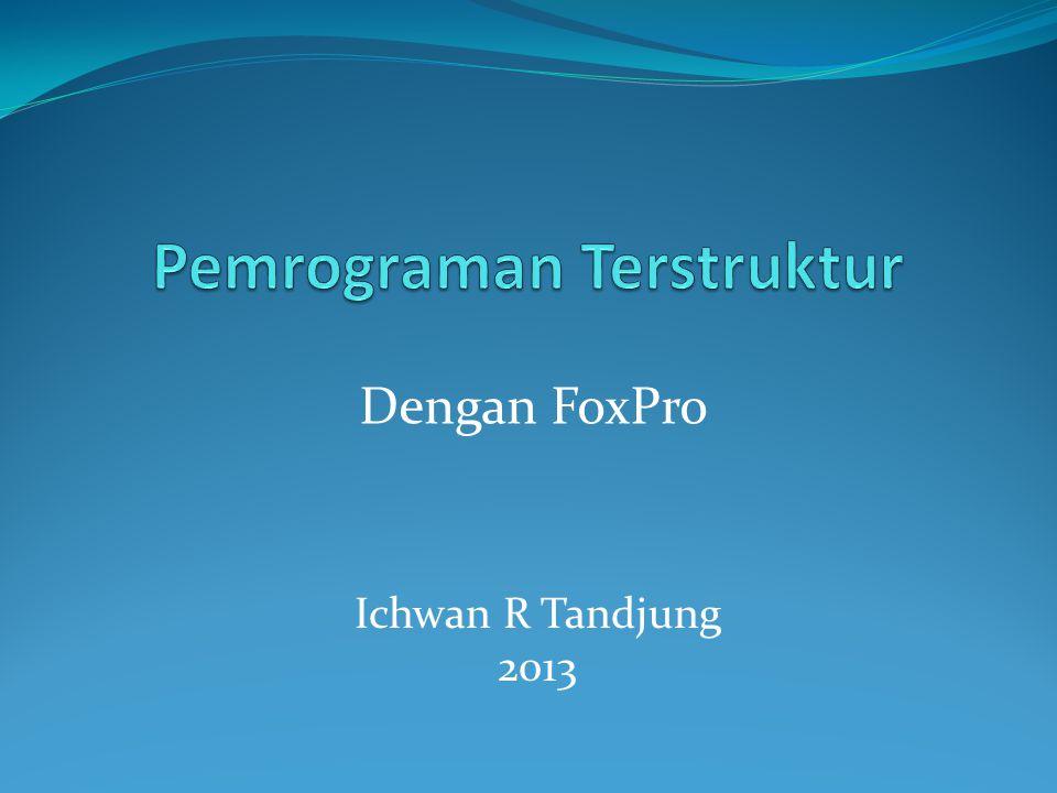 Dengan FoxPro Ichwan R Tandjung 2013