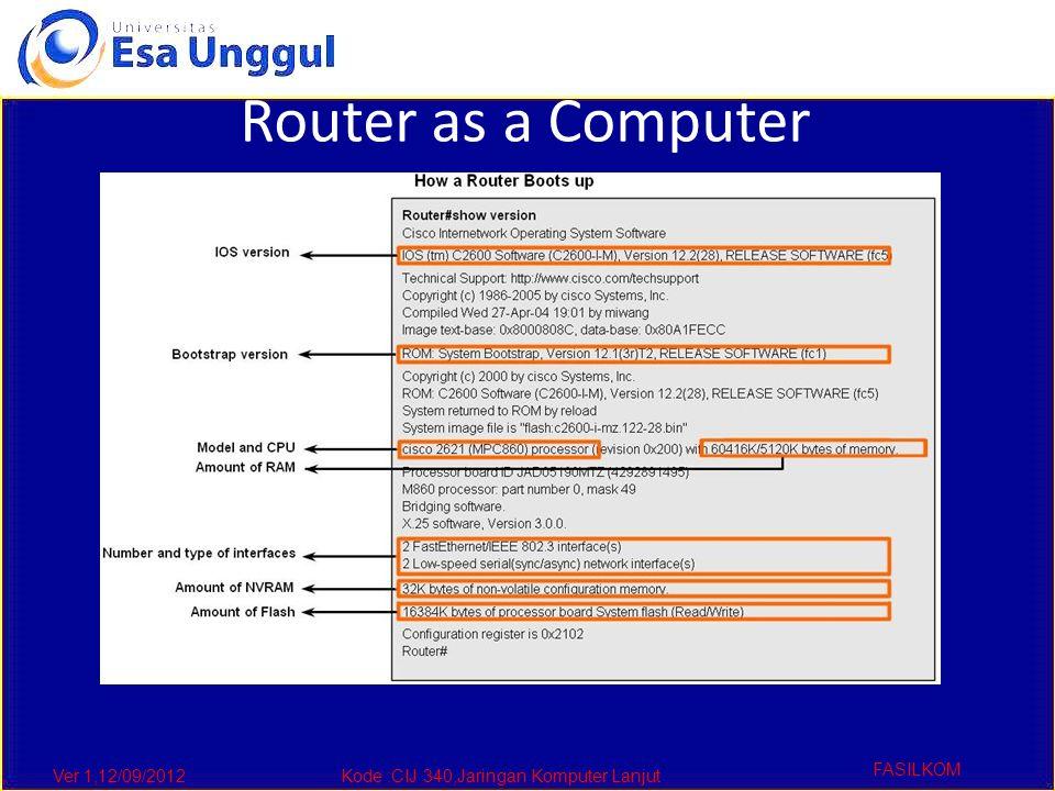 Ver 1,12/09/2012Kode :CIJ 340,Jaringan Komputer Lanjut FASILKOM Router as a Computer