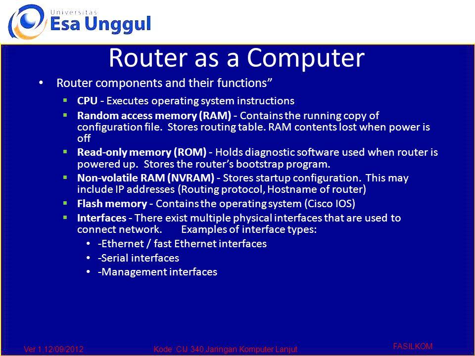 "Ver 1,12/09/2012Kode :CIJ 340,Jaringan Komputer Lanjut FASILKOM Router as a Computer Router components and their functions""  CPU - Executes operating"