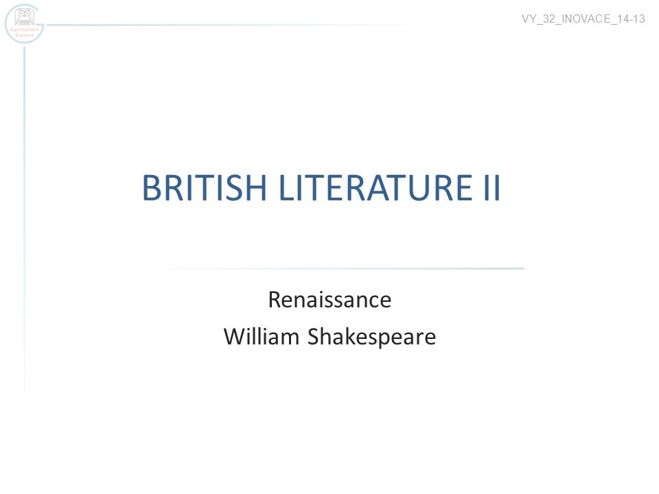 BRITISH LITERATURE II Renaissance William Shakespeare VY_32_INOVACE_14-13