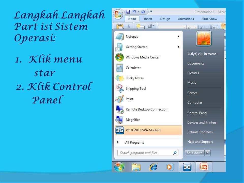 Langkah Langkah Part isi Sistem Operasi: 1. Klik menu star 2. Klik Control Panel