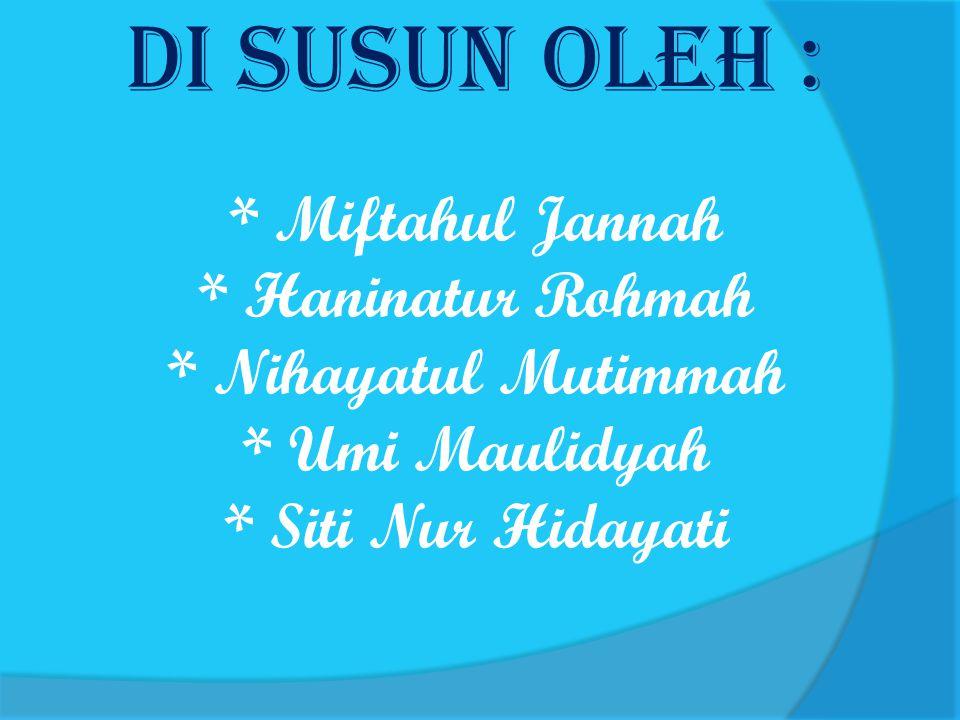 Di Susun Oleh : * Miftahul Jannah * Haninatur Rohmah * Nihayatul Mutimmah * Umi Maulidyah * Siti Nur Hidayati