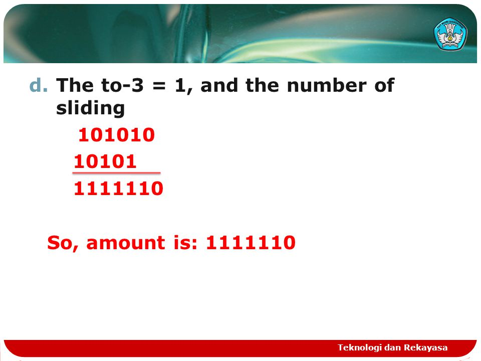 d.The to-3 = 1, and the number of sliding 101010 10101 1111110 So, amount is: 1111110 Teknologi dan Rekayasa