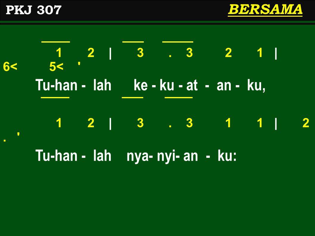 1 2 | 3. 3 2 1 | 6< 5< Tu-han - lah ke - ku - at - an - ku, 1 2 | 3.