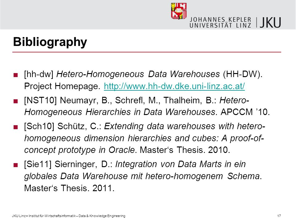 17JKU Linz  Institut für Wirtschaftsinformatik – Data & Knowledge Engineering Bibliography ■[hh-dw] Hetero-Homogeneous Data Warehouses (HH-DW).