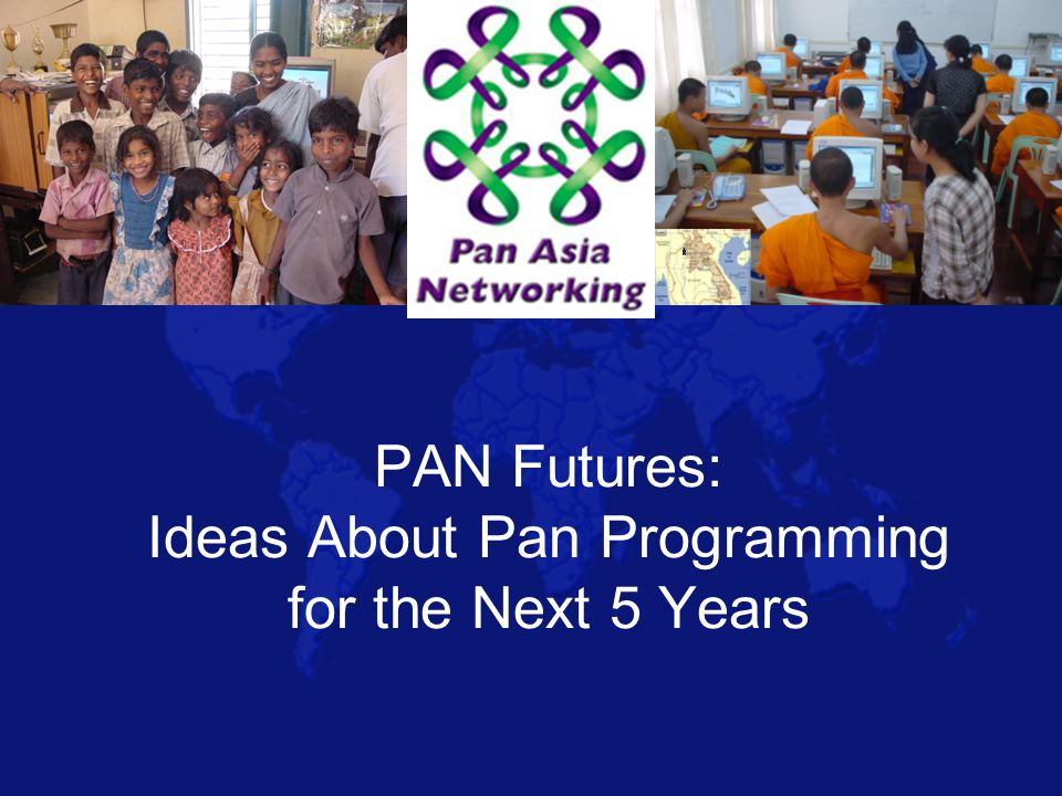 PAN Futures: Ideas About Pan Programming for the Next 5 Years