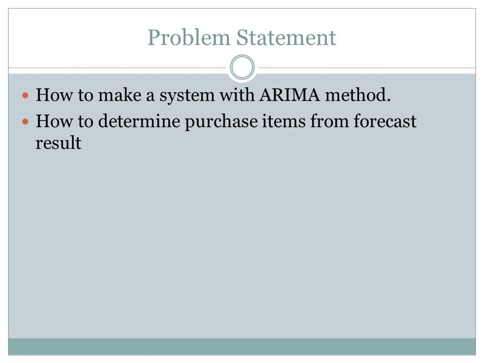 Problem Statement How to make a system with ARIMA method.