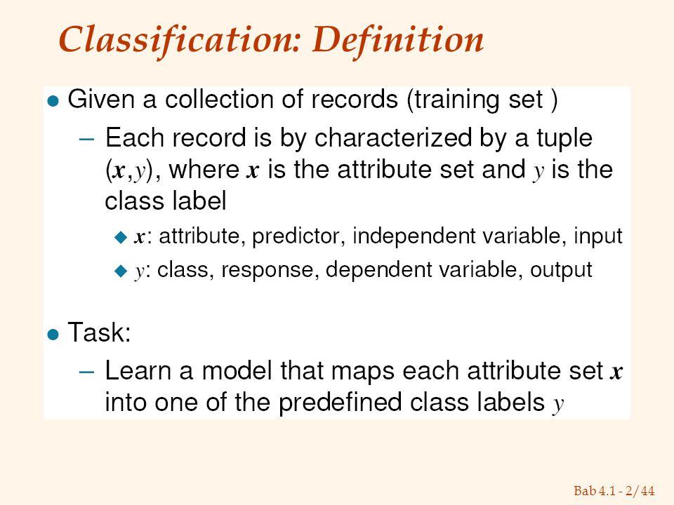 Bab 4.1 - 2/44 Classification: Definition