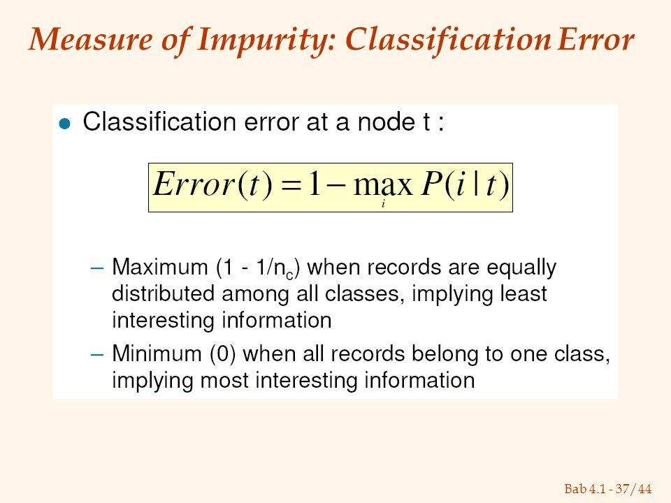 Bab 4.1 - 37/44 Measure of Impurity: Classification Error