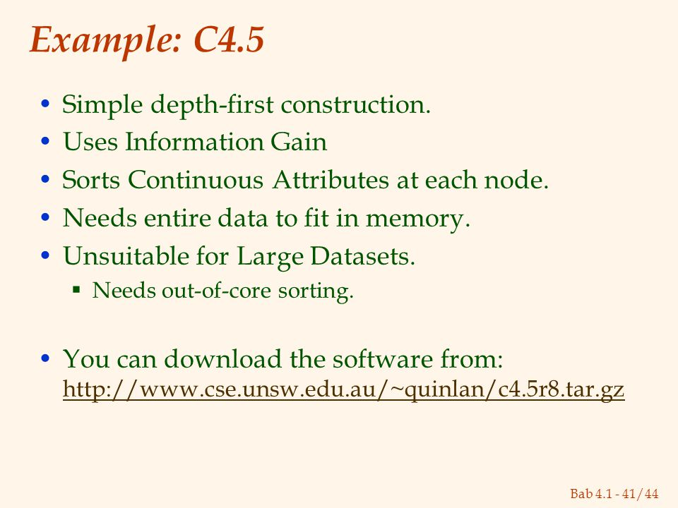 Bab 4.1 - 41/44 Example: C4.5 Simple depth-first construction.