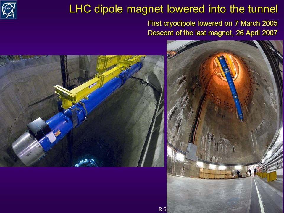 R.Schmidt - TU Darmstadt Januar 2008 10 LHC dipole magnet lowered into the tunnel First cryodipole lowered on 7 March 2005 Descent of the last magnet, 26 April 2007