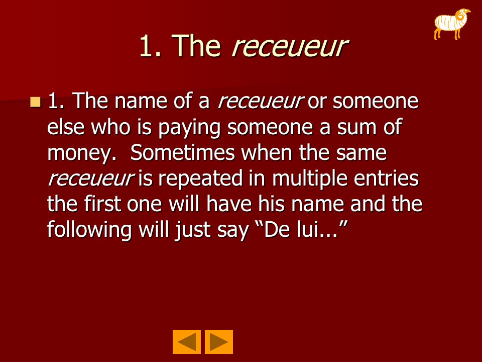 1. The receueur 1. The name of a receueur or someone else who is paying someone a sum of money.