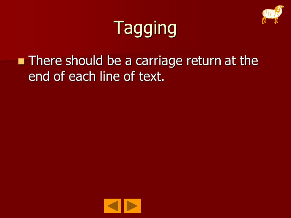 Tagging There should be a carriage return at the end of each line of text. There should be a carriage return at the end of each line of text.