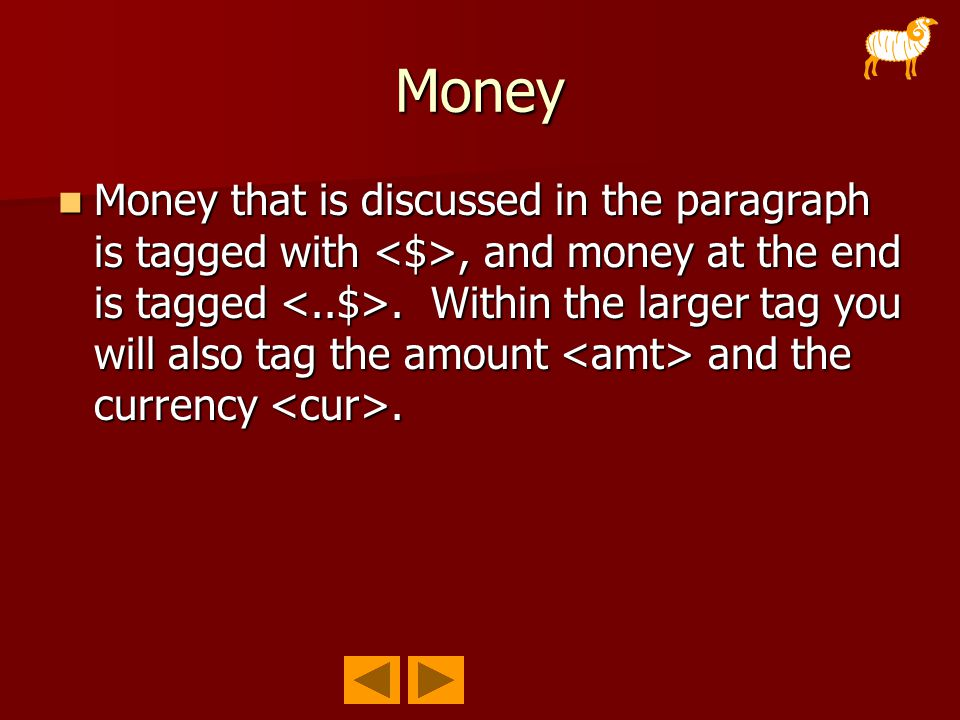 Money Money that is discussed in the paragraph is tagged with, and money at the end is tagged. Within the larger tag you will also tag the amount and