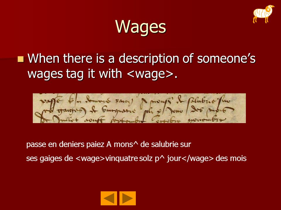 Wages When there is a description of someone's wages tag it with. When there is a description of someone's wages tag it with. passe en deniers paiez A