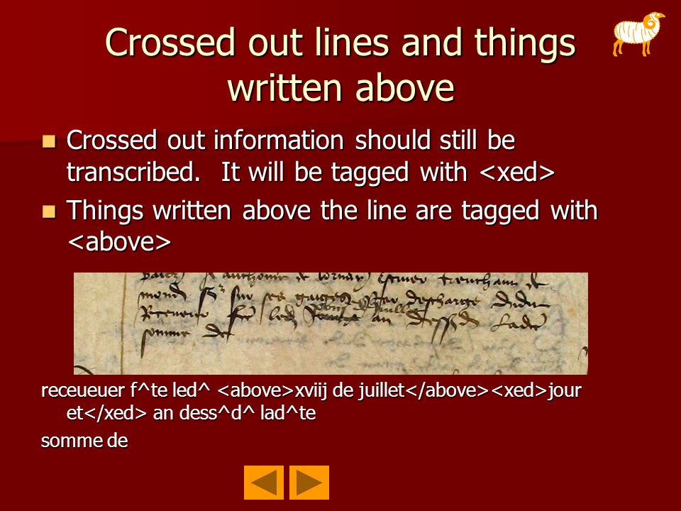 Crossed out lines and things written above Crossed out information should still be transcribed.