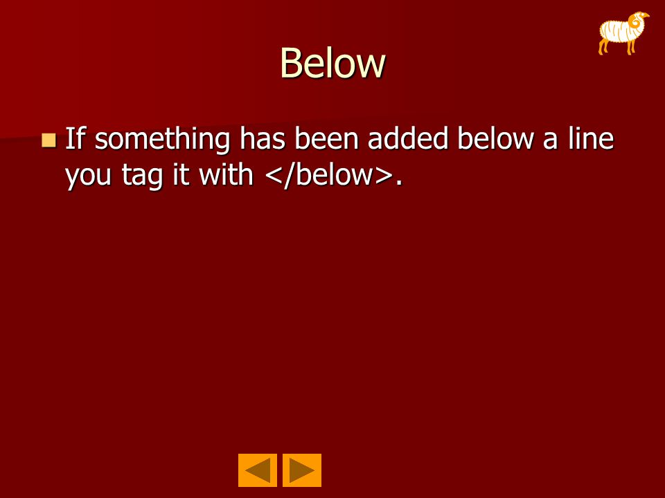 Below If something has been added below a line you tag it with. If something has been added below a line you tag it with.
