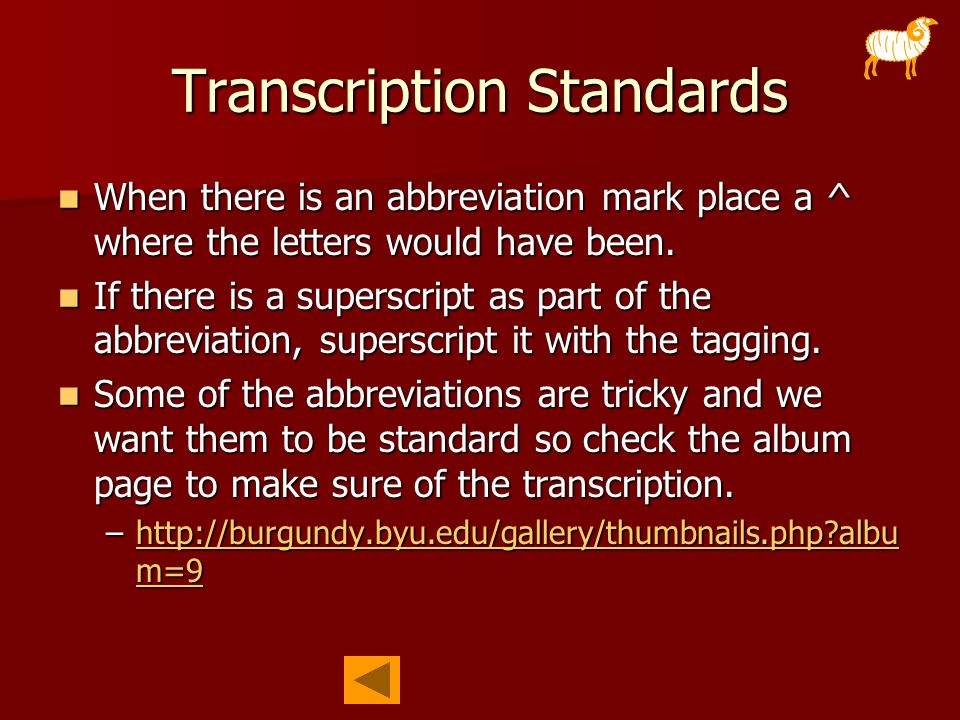 Transcription Standards When there is an abbreviation mark place a ^ where the letters would have been.