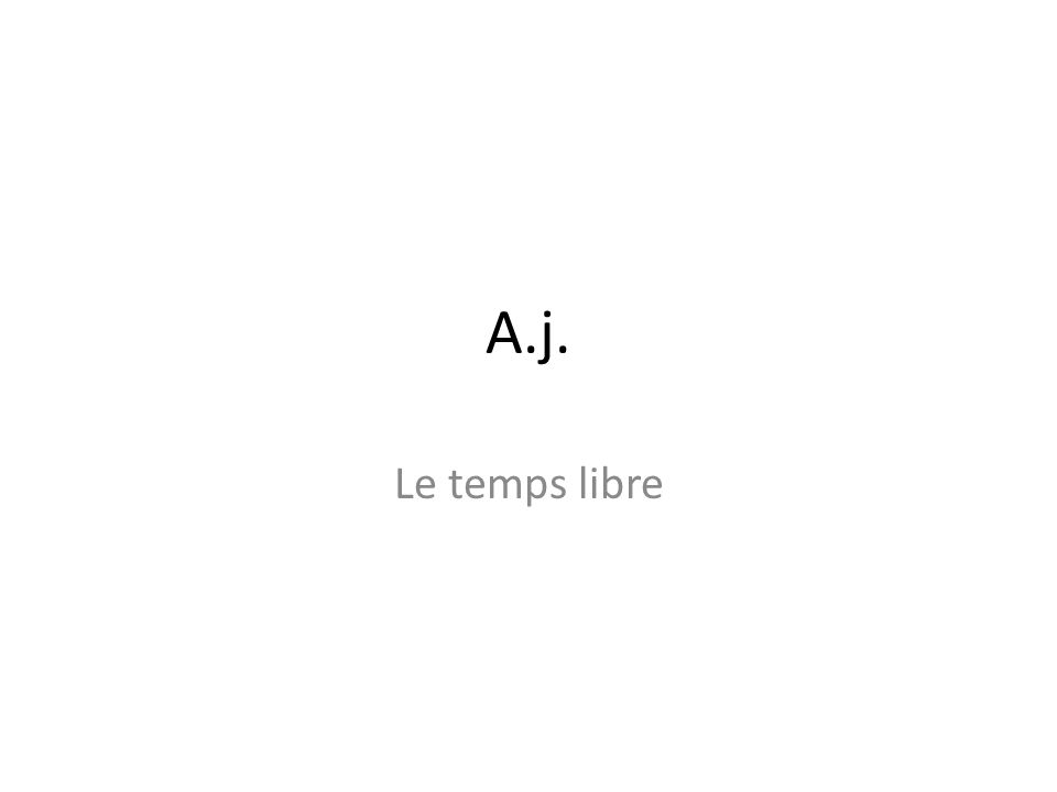 A.j. Le temps libre