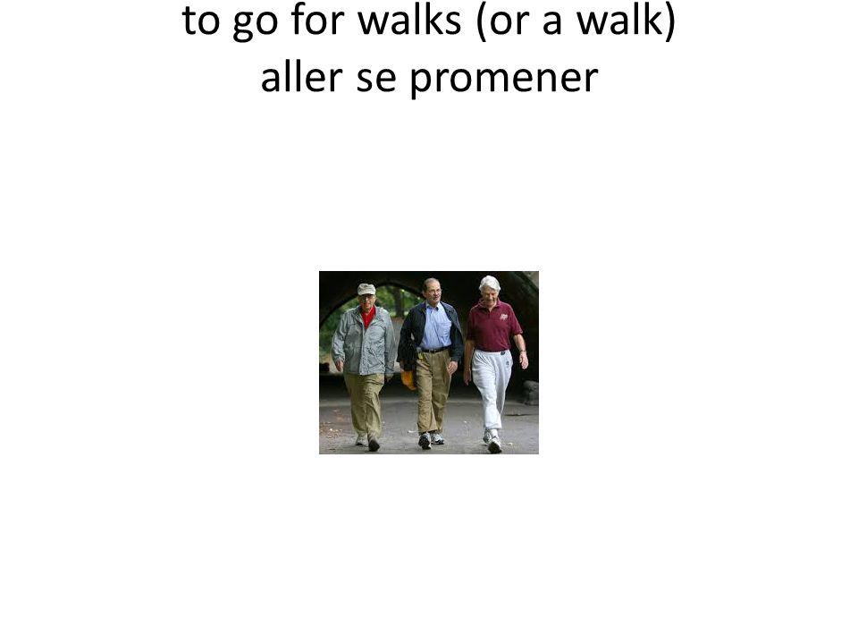 to go for walks (or a walk) aller se promener