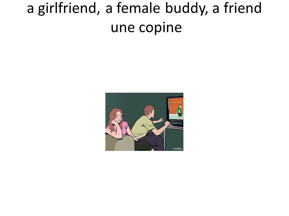 a girlfriend, a female buddy, a friend une copine