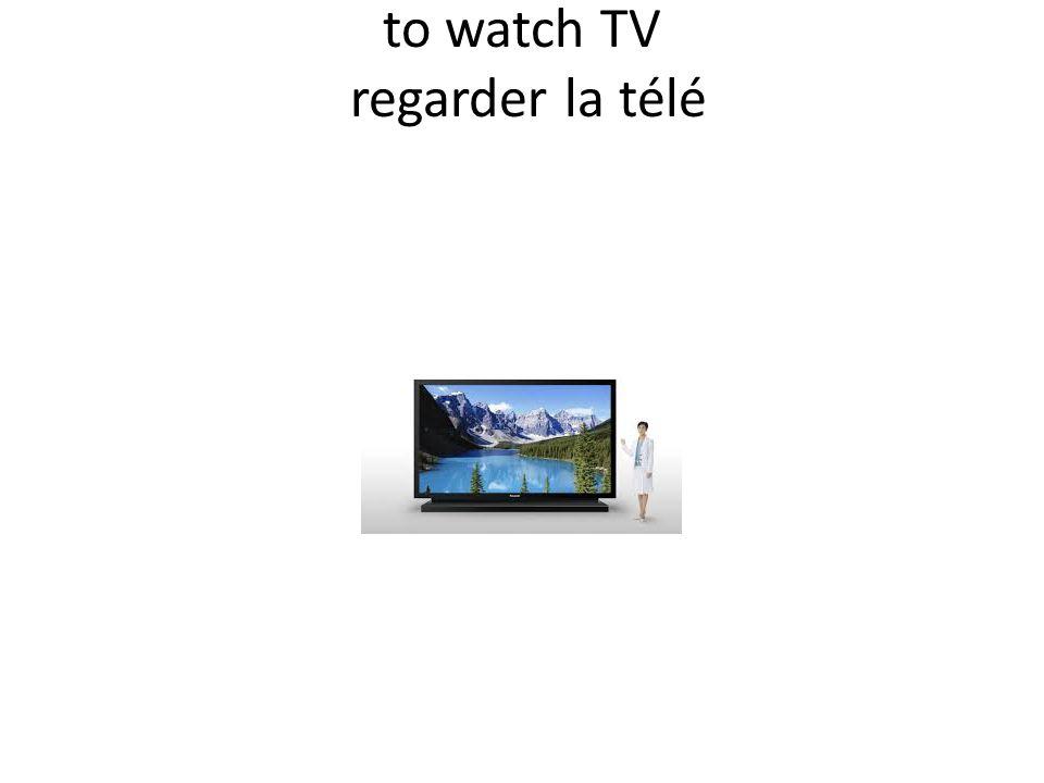 to watch TV regarder la télé