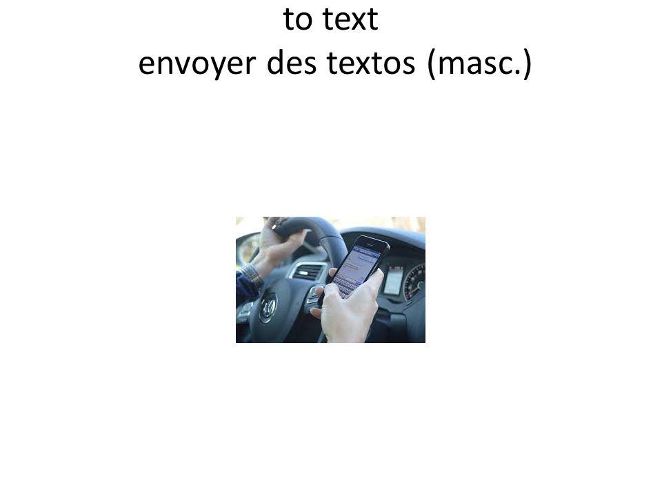 to text envoyer des textos (masc.)