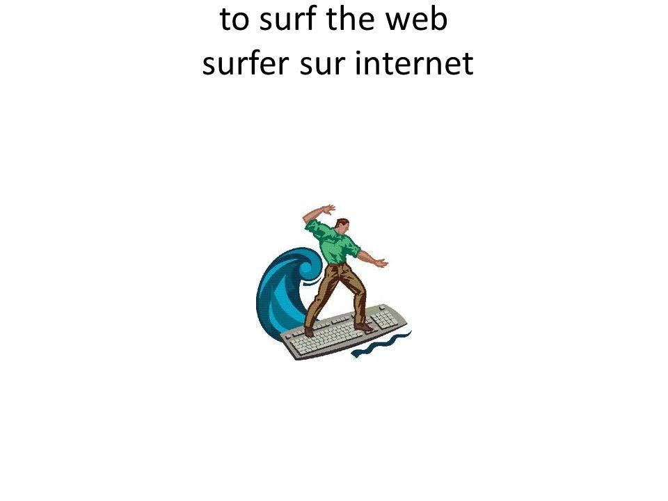 to surf the web surfer sur internet