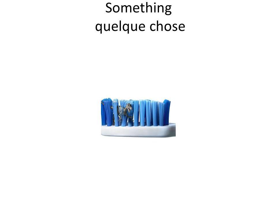 Something quelque chose