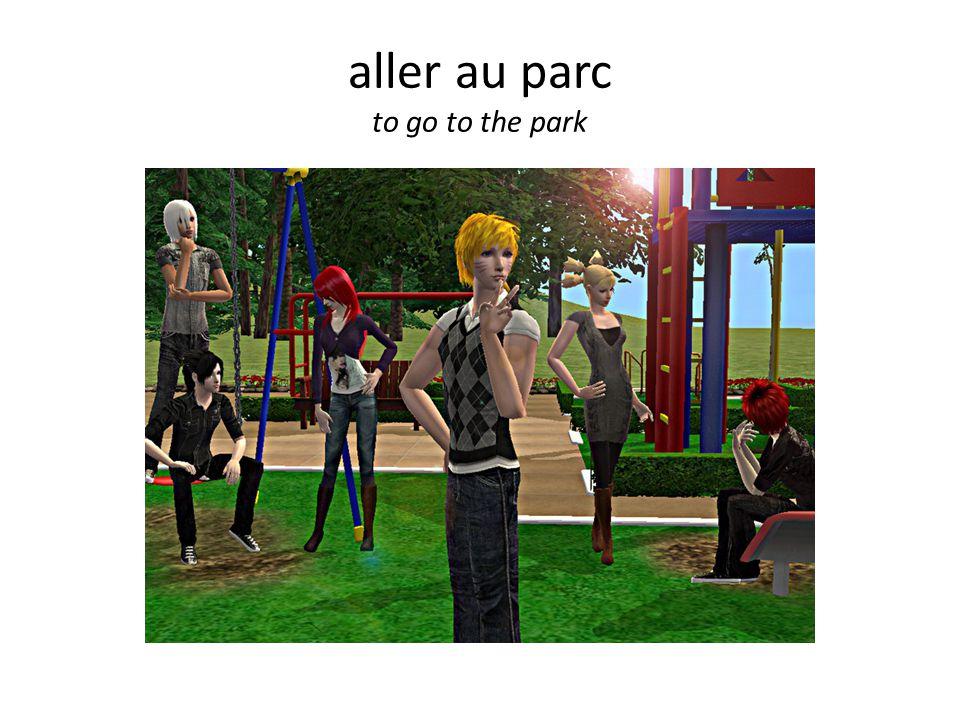 aller au parc to go to the park