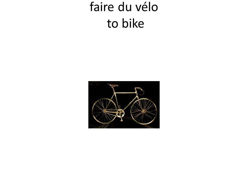 faire du vélo to bike
