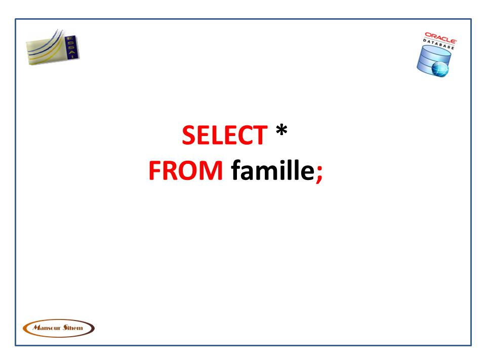 SELECT * FROM famille;