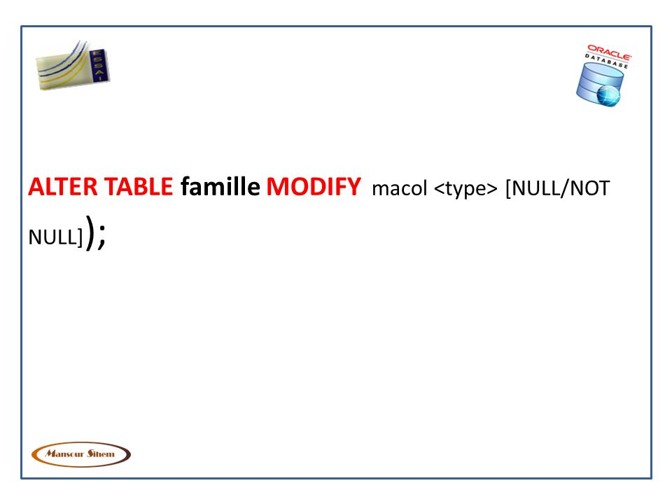 ALTER TABLE famille MODIFY macol [NULL/NOT NULL] );