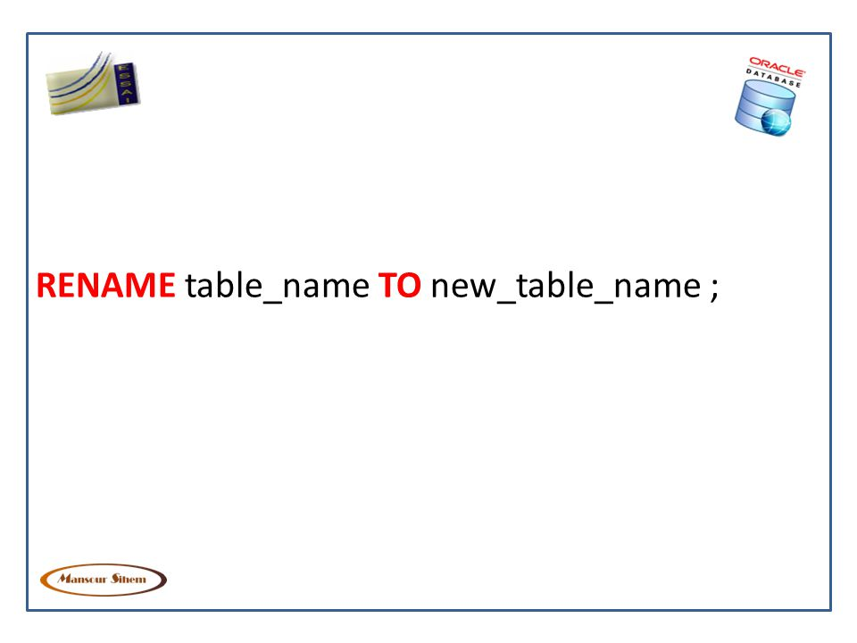 RENAME table_name TO new_table_name ;