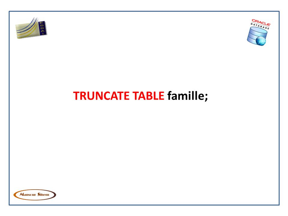 TRUNCATE TABLE famille;