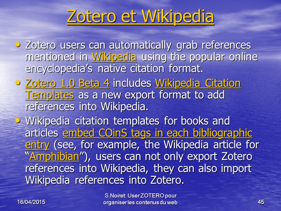 4516/04/2015 S.Noiret: User ZOTERO pour organiser les contenus du web45 Zotero et Wikipedia Zotero et Wikipedia Zotero users can automatically grab re