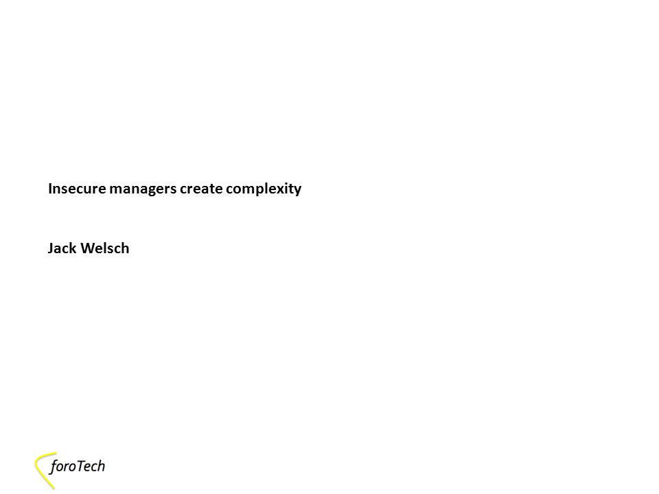 Insecure managers create complexity Jack Welsch