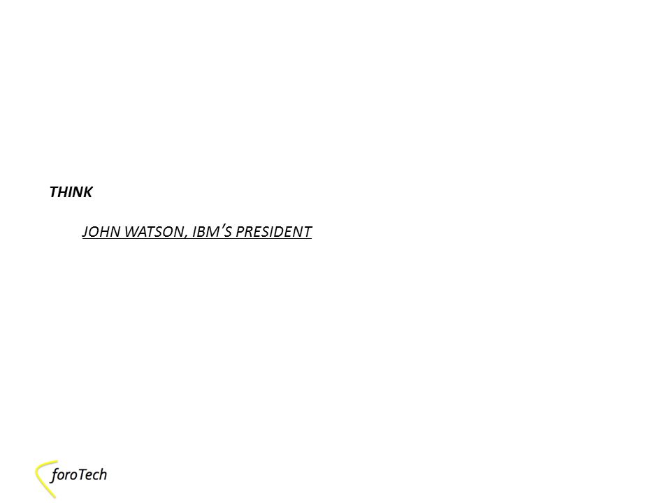 THINK JOHN WATSON, IBM'S PRESIDENT