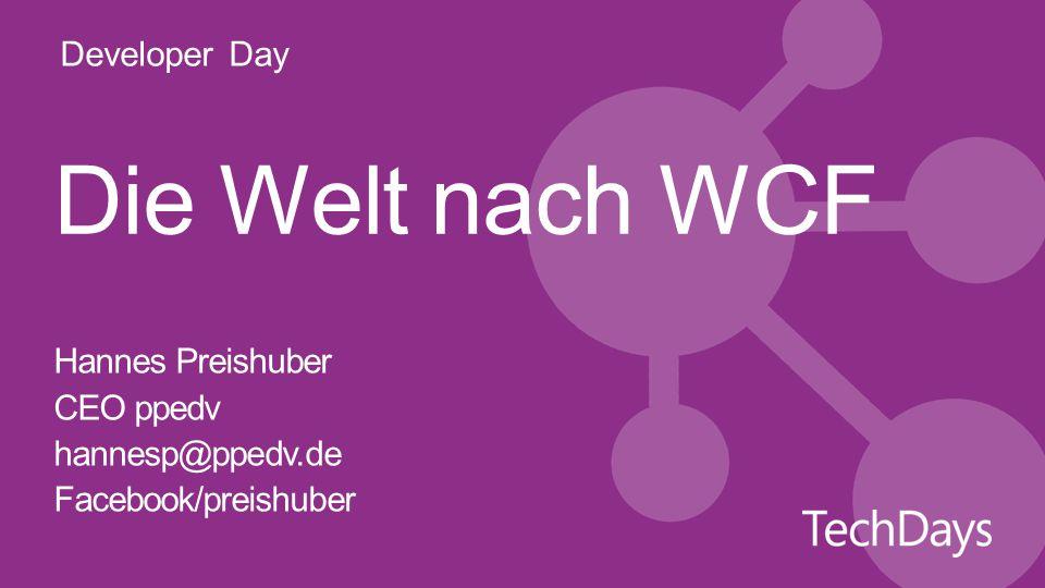 Developer Day Die Welt nach WCF Hannes Preishuber CEO ppedv hannesp@ppedv.de Facebook/preishuber
