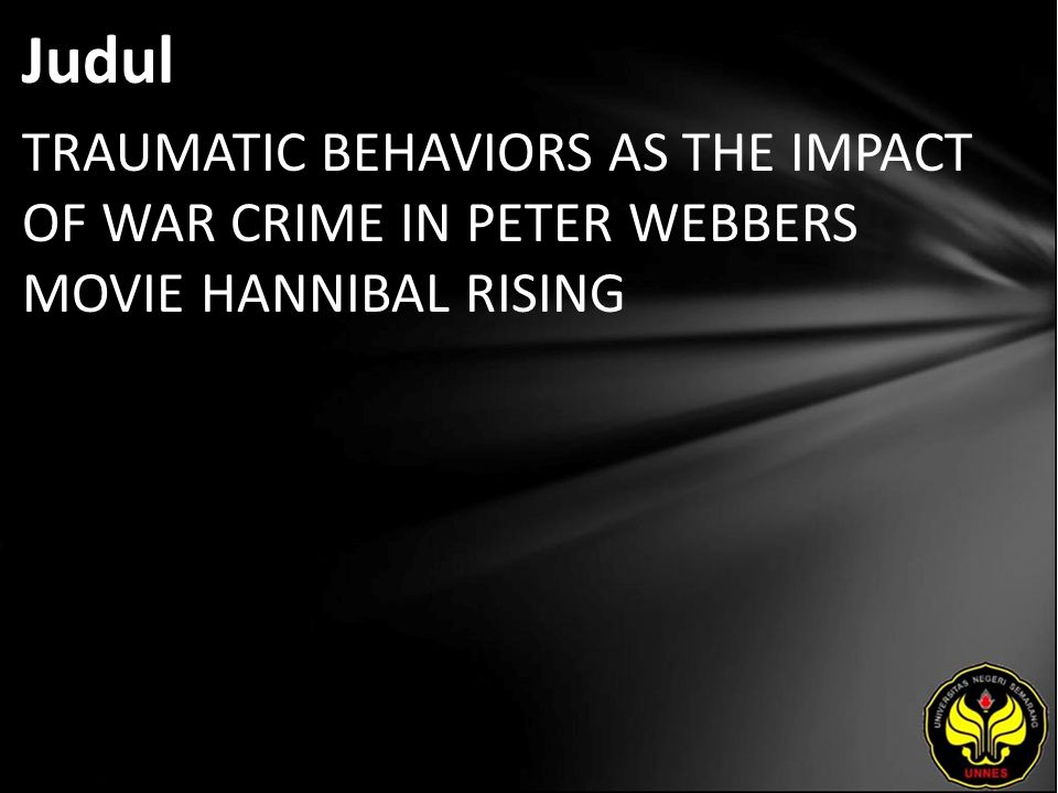 Judul TRAUMATIC BEHAVIORS AS THE IMPACT OF WAR CRIME IN PETER WEBBERS MOVIE HANNIBAL RISING